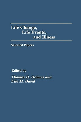 Life Change, Life Events, and Illness: Selected Papers Thomas H. Holmes
