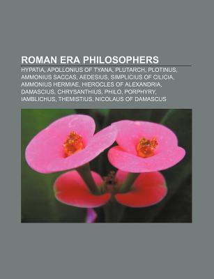Roman Era Philosophers: Hypatia, Apollonius of Tyana, Plutarch, Plotinus, Ammonius Saccas, Aedesius, Simplicius of Cilicia, Ammonius Hermiae Books LLC