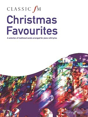 Classic FM -- Christmas Favorites: A Selection of Traditional Carols Arranged for Piano with Lyrics Alfred A. Knopf Publishing Company, Inc.
