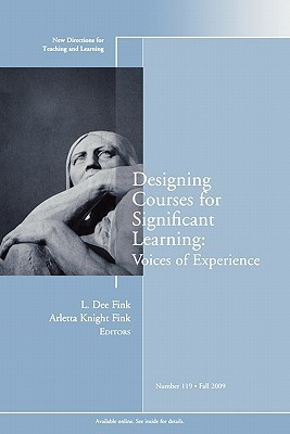 Designing Courses For Significant Learning: Voices Of Experience , No. 119: New Directions For Teaching And Learning  by  Arletta Knight Fink