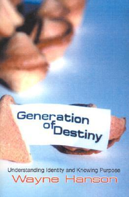 Generation of Destiny: Understanding Identity and Knowing Purpose Wayne C Hanson