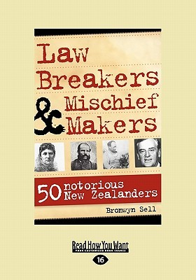 Law Breakers & Mischief Makers: 50 Notorious New Zealanders (Large Print 16pt) Bronwyn Sell