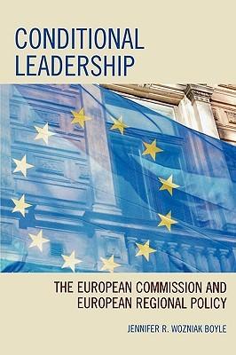 Conditional Leadership: The European Commission and European Regional Policy  by  Jennifer R. Wozniak Boyle