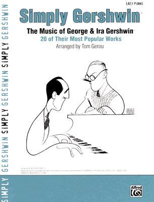 Simply Gershwin: The Music of George & Ira Gershwin: 20 of Their Most Popular Works Tom Gerou