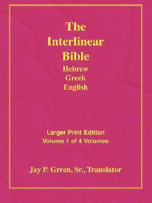 Interlinear Hebrew Greek English Bible, Vol 1 of 4 Jay Patrick Green Sr.