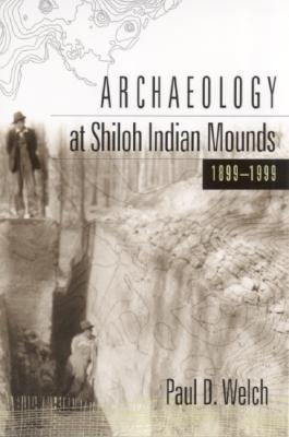 Archaeology at Shiloh Indian Mounds, 1899-1999 Paul D. Welch
