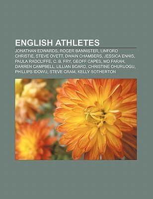 English Athletes: Jonathan Edwards, Roger Bannister, Linford Christie, Steve Ovett, Dwain Chambers, Jessica Ennis, Paula Radcliffe, C. B Source Wikipedia