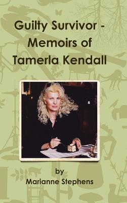 Guilty Survivor: Memoirs of Tamerla Kendall  by  Marianne Stephens