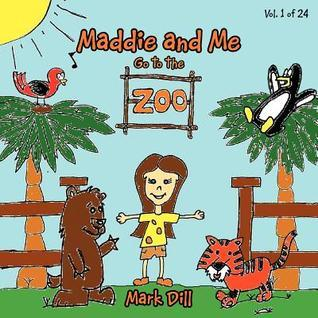 Maddie and Me: Go to the Zoo  by  Mark Dill
