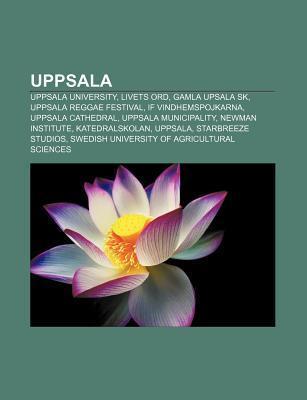Uppsala: Uppsala University, Livets Ord, Gamla Upsala Sk, Uppsala Reggae Festival, If Vindhemspojkarna, Uppsala Cathedral, Upps Source Wikipedia