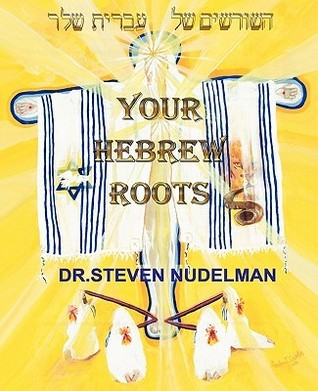 Your Hebrew Roots  by  Steven Nudelman