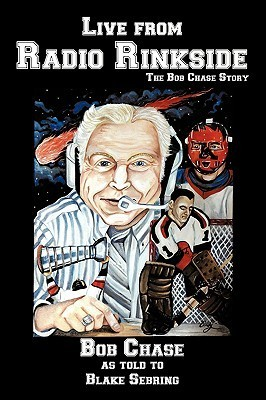 Live From Radio Rinkside: The Bob Chase Story  by  Bob Chase