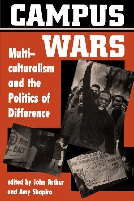 Campus Wars: Multiculturalism And The Politics Of Difference John Arthur