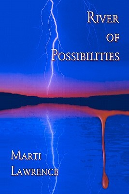 River of Possibilities: A Tale of Death, Deception and the Paranormal Marti Lawrence