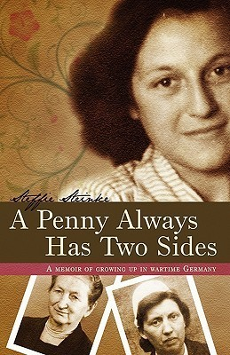 A Penny Always Has Two Sides: A Memoir of Growing Up in Wartime Germany  by  Steffie Steinke