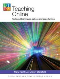 Teaching Online: Tools and Techniques, Options and Opportunities (Delta Teacher Development Series)  by  Nicky Hockly