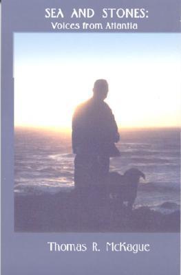 Sea and Stones: Voices from Atlantia Thomas R. McKague