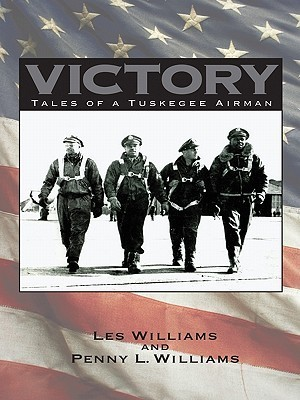 Victory: Tales of a Tuskegee Airman  by  Les Williams and Penny L. Williams