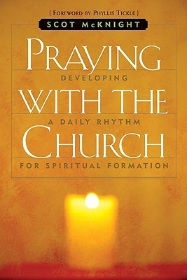 Praying with the Church: Following Jesus Daily, Hourly, Today  by  Scot McKnight