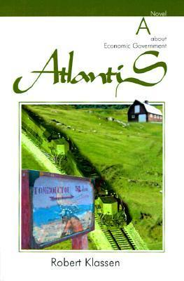Atlantis: A Novel about Economic Government  by  Robert Klassen