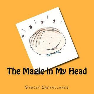 The Magic in My Head  by  Stacey Castellanos