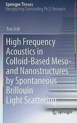 High Frequency Acoustics in Colloid-Based Meso- And Nanostructures Spontaneous Brillouin Light Scattering by Tim Still