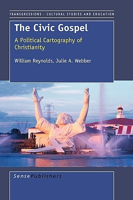 The Civic Gospel: A Political Cartography of Christianity  by  William Reynolds