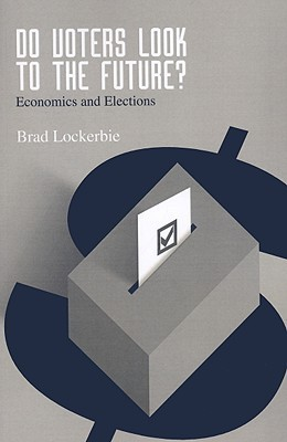 Do Voters Look to the Future?: Economics and Elections  by  Brad Lockerbie