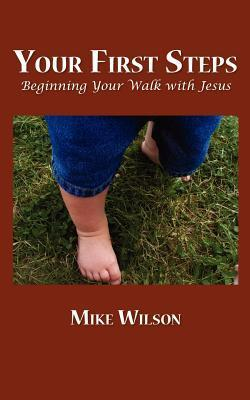 Your First Steps: Beginning Your Walk with Jesus Mike Wilson