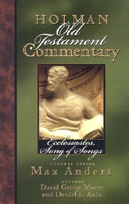 Ecclesiastes, Songs of Songs (Holman Old Testament Commentary, Vol. 14)  by  Max E. Anders