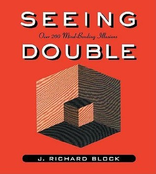 Seeing Double: Over 200 Single Images with at Least Two Different Meanings  by  J. Richard Block
