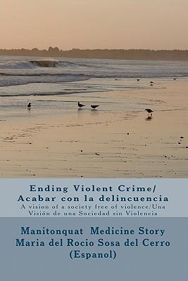 Ending Violent Crime/ Acabar Con La Delincuencia: A Vision of a Society Free of Violence/ Una Vision de Una Sociedad Sin Violencia  by  Manitonquat Story