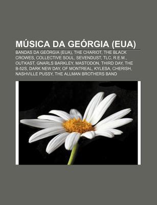 M Sica Da GE Rgia (Eua): Bandas Da GE Rgia (Eua), the Chariot, the Black Crowes, Collective Soul, Sevendust, TLC, R.E.M., Outkast  by  Source Wikipedia