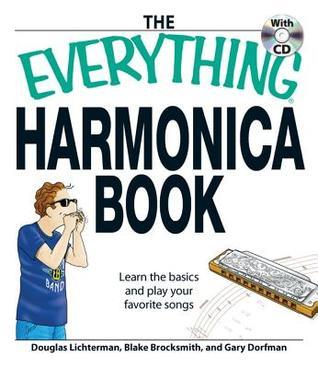 The Everything Harmonica Book: Learn the Basics and Play Your Favorite Songs (Everything Douglas Lichterman