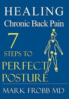 Healing Chronic Back Pain: 7 Steps to Perfect Posture Mark Frobb