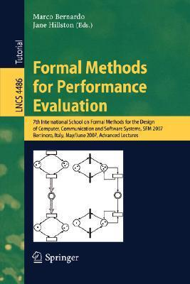 Formal Methods for Performance Evaluation: 7th International School on Formal Methods for the Design of Computer, Communication and Software Systems, SFM 2007, Bertinoro, Italy, May 28-June 2, 2007, Advanced Lectures  by  Marco Bernardo