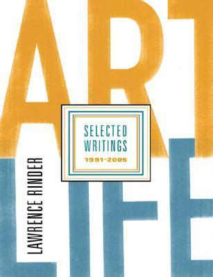 Art Life: Lawrence Rinder Selected Writings 1991-2005  by  Lawrence Rinder