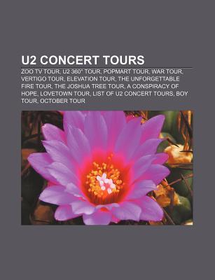 U2 Concert Tours: Zoo TV Tour, U2 360 Tour, Popmart Tour, War Tour, Vertigo Tour, Elevation Tour, the Unforgettable Fire Tour  by  Books LLC