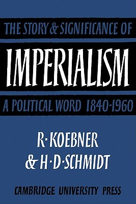 Imperialism: The Storyand Significance of a Political Word, 1840 1960  by  Richard Koebner