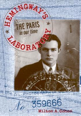 Hemingways Laboratory: The Paris in Our Time Milton A. Cohen