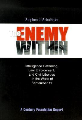 The Enemy Within: Intelligence Gathering, Law Enforcement, and Civil Liberties in the Wake of September 11  by  Stephen J. Schulhofer