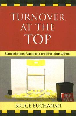 Turnover at the Top: Superintendent Vacancies and the Urban School  by  Bruce Buchanan