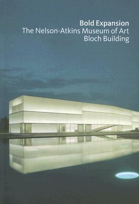 Bold Expansion: The Nelson Atkins Of Art Bloch Scala Publishers