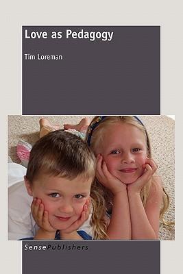 Love as Pedagogy  by  Tim Loreman