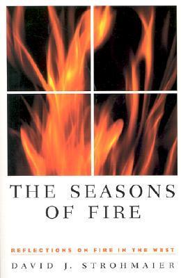 The Seasons Of Fire: Reflections On Fire In The West  by  David J. Strohmaier
