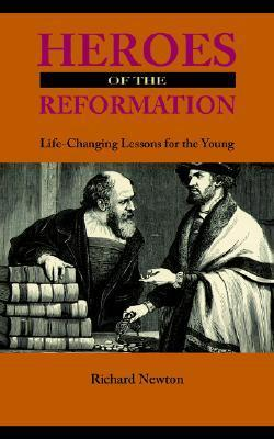 Heroes of the Reformation Richard  Newton