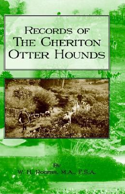 Records Of The Cheriton Otter Hounds (History Of Hunting Series) (History Of Hunting Series) W.H. ROGERS