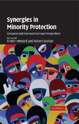 Synergies in Minority Protection: European and International Law Perspectives  by  Kristin Henrard