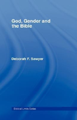 God, Gender and the Bible  by  Deborah Sawyer