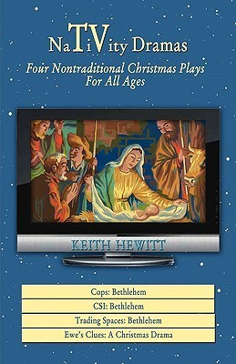 Nativity Dramas: Four Nontraditional Christmas Plays for All Ages Keith Hewitt